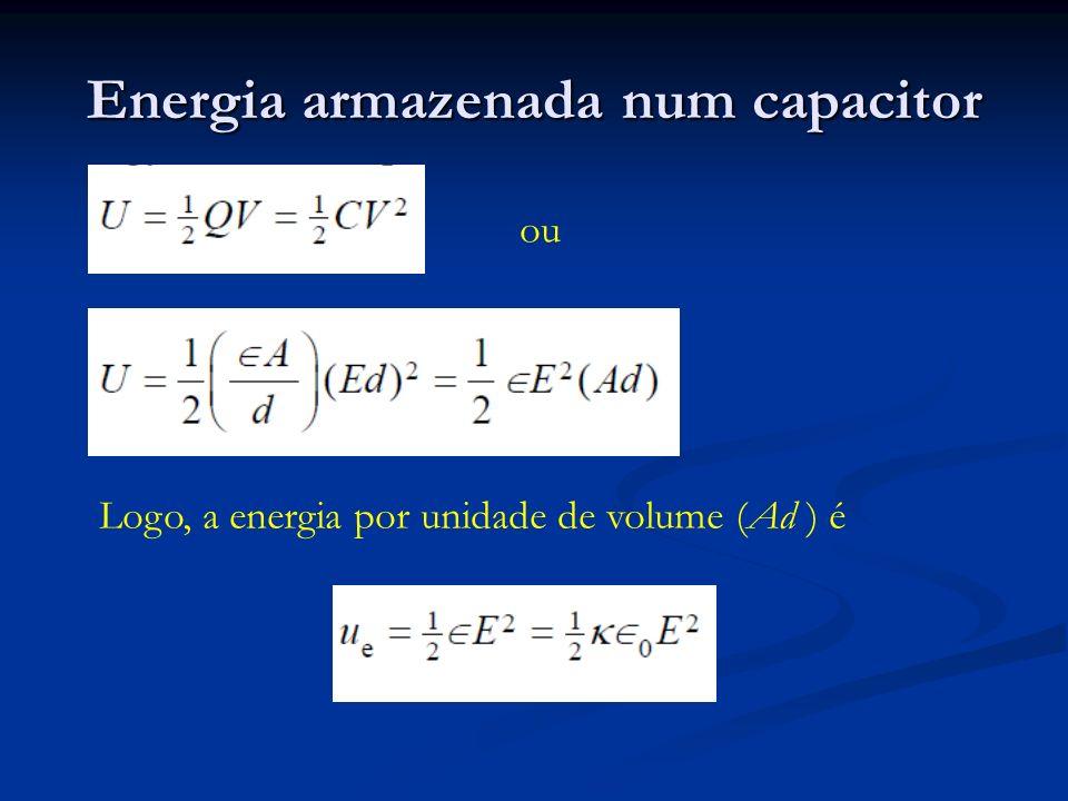 Energia armazenada num capacitor ou Logo, a energia por unidade de volume (Ad ) é