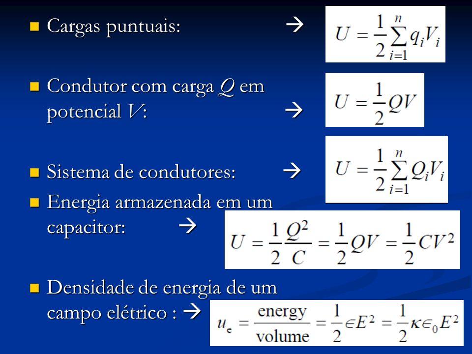 Cargas puntuais: Cargas puntuais: Condutor com carga Q em potencial V: Condutor com carga Q em potencial V: Sistema de condutores: Sistema de condutor