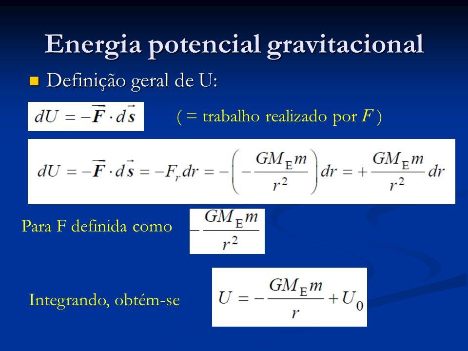 Energia potencial gravitacional Definição geral de U: Definição geral de U: ( = trabalho realizado por F ) Para F definida como Integrando, obtém-se
