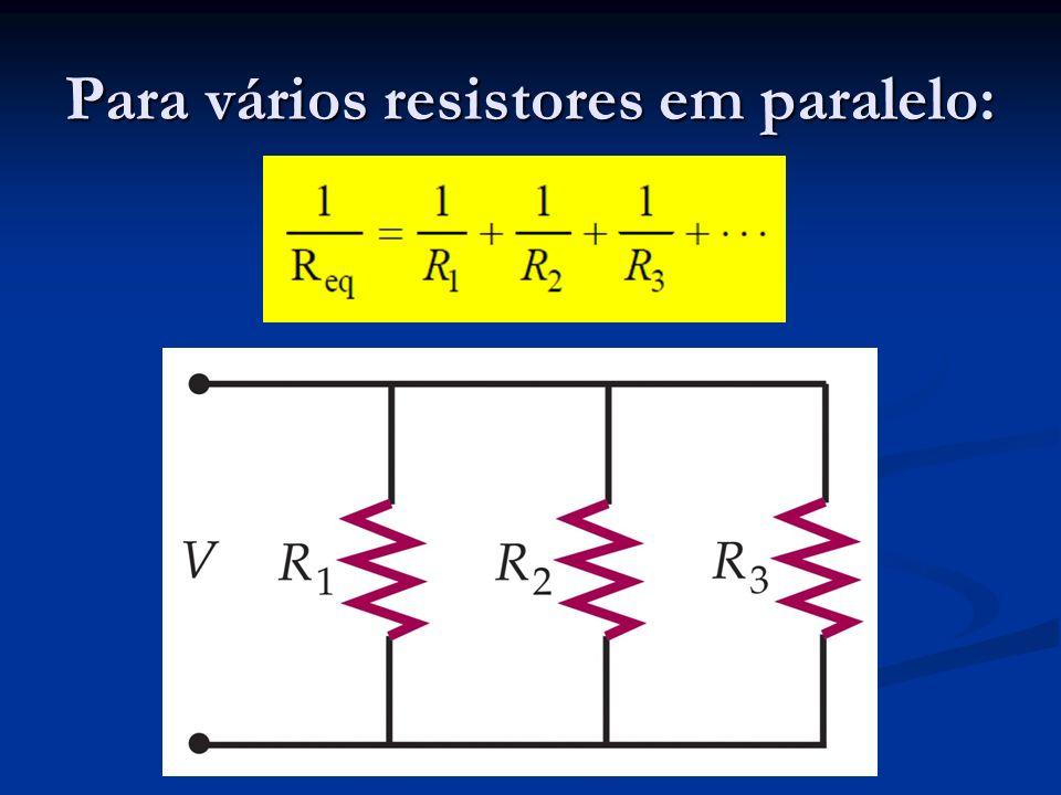 Para vários resistores em paralelo: