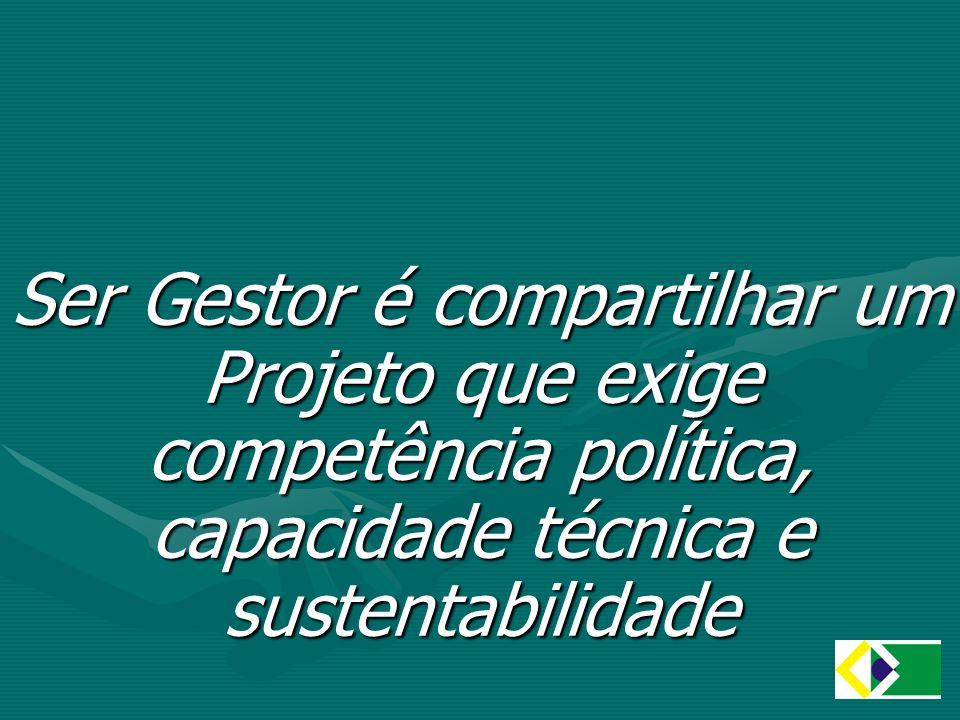 Ser Gestor é compartilhar um Projeto que exige competência política, capacidade técnica e sustentabilidade