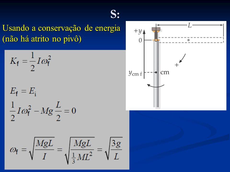 S: Usando a conservação de energia (não há atrito no pivô)