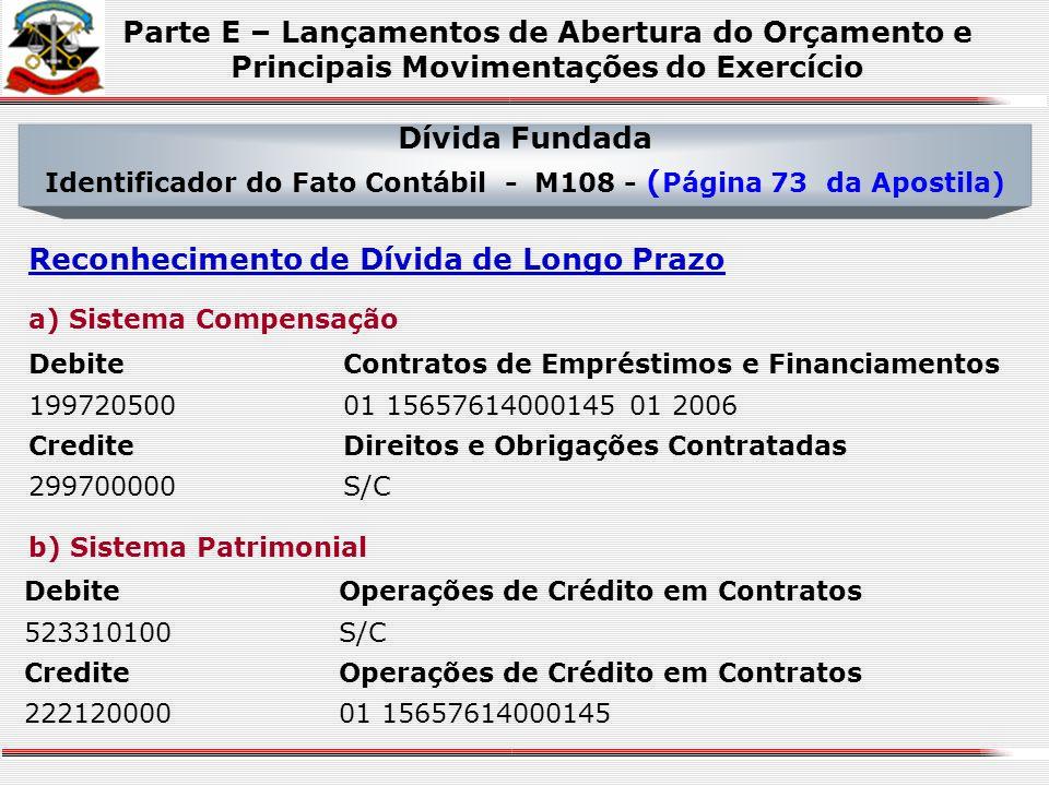 Dívida Fundada Identificador do Fato Contábil - M84 ao M90 e M102 ao M108 (Páginas 69/70 e 72 da Apostila) Amortização do Empréstimo – Despesa Orçamen