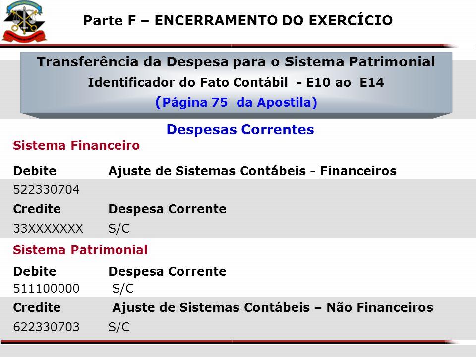 DebiteAjuste de Sistemas Contábeis – Não Financeiros 522330703S/C CrediteReceita Corrente 611100000S/C Transferência da Receita para o Sistema Patrimo