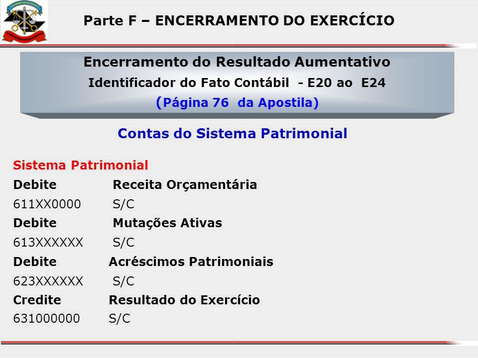 b) Sistema Patrimonial DebiteResultado do Exercício 631000000S/C Credite Ajuste de Sistemas Contábeis – Não Financeiros 622330703S/C Encerramento do R
