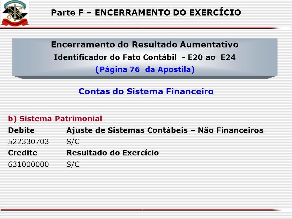 a) Sistema Financeiro Debite Interferências Ativas 612XXXXXX S/C Debite Mutações Ativas 613XXXXXX S/C DebiteAcréscimos Patrimoniais 623XXXXXXS/C Credi