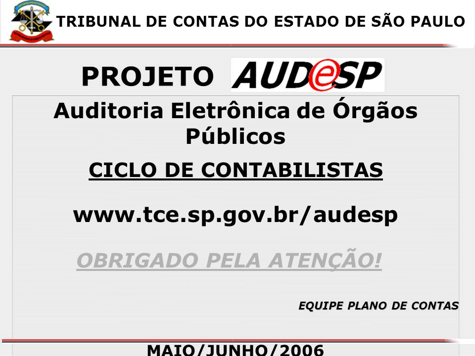 36 Auditoria Eletrônica de Órgãos Públicos CICLO DE CONTABILISTAS www.tce.sp.gov.br/audesp MAIO/JUNHO/2006 XX X X OBRIGADO PELA ATENÇÃO.