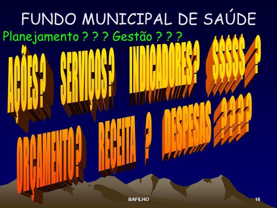 BAFILHO 16 FUNDO MUNICIPAL DE SAÚDE Planejamento ? ? ? Gestão ? ? ?
