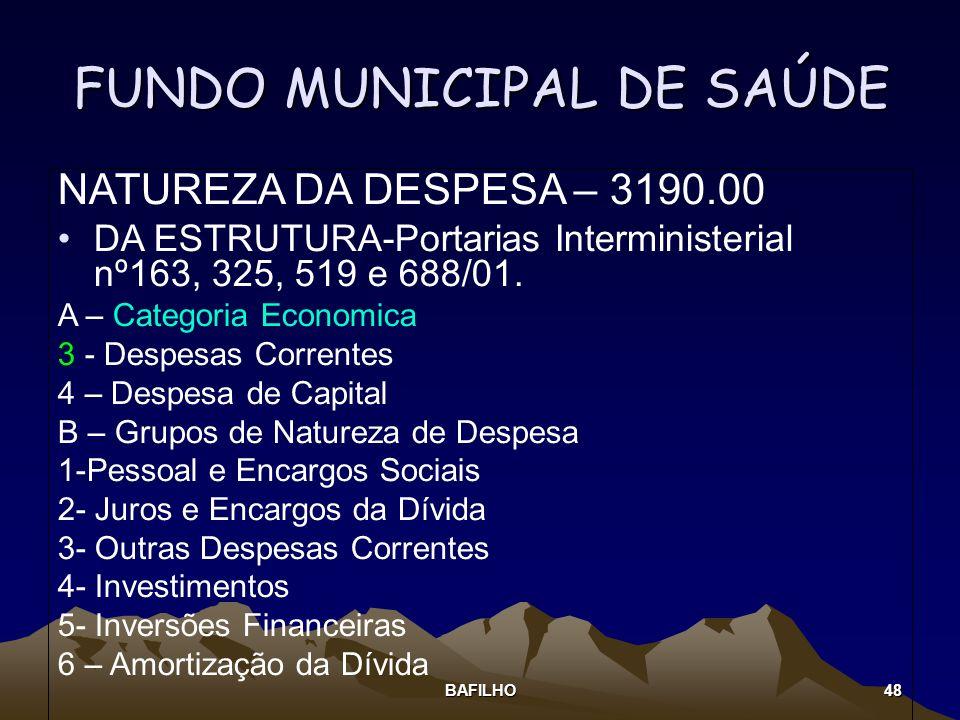 BAFILHO 48 FUNDO MUNICIPAL DE SAÚDE NATUREZA DA DESPESA – 3190.00 DA ESTRUTURA-Portarias Interministerial nº163, 325, 519 e 688/01. A – Categoria Econ