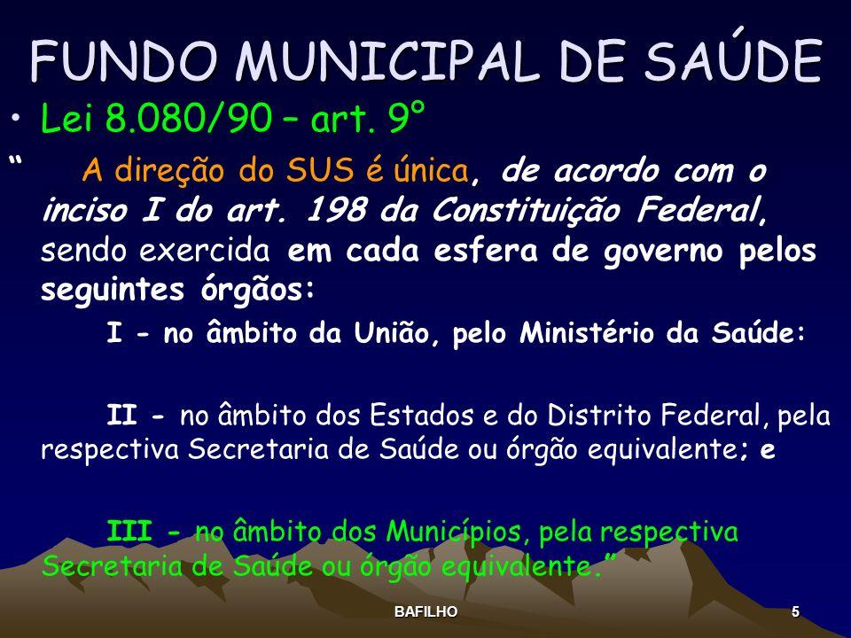 BAFILHO 5 FUNDO MUNICIPAL DE SAÚDE Lei 8.080/90 – art. 9° A direção do SUS é única, de acordo com o inciso I do art. 198 da Constituição Federal, send