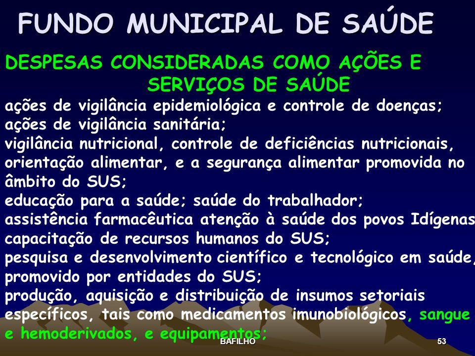 BAFILHO 53 DESPESAS CONSIDERADAS COMO AÇÕES E SERVIÇOS DE SAÚDE ações de vigilância epidemiológica e controle de doenças; ações de vigilância sanitári