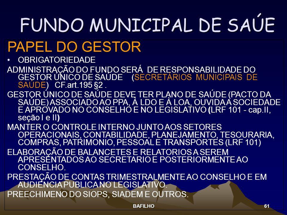 BAFILHO 61 FUNDO MUNICIPAL DE SAÚE PAPEL DO GESTOR OBRIGATORIEDADE ADMINISTRAÇÃO DO FUNDO SERÁ DE RESPONSABILIDADE DO GESTOR ÚNICO DE SAÚDE (SECRETÁRI