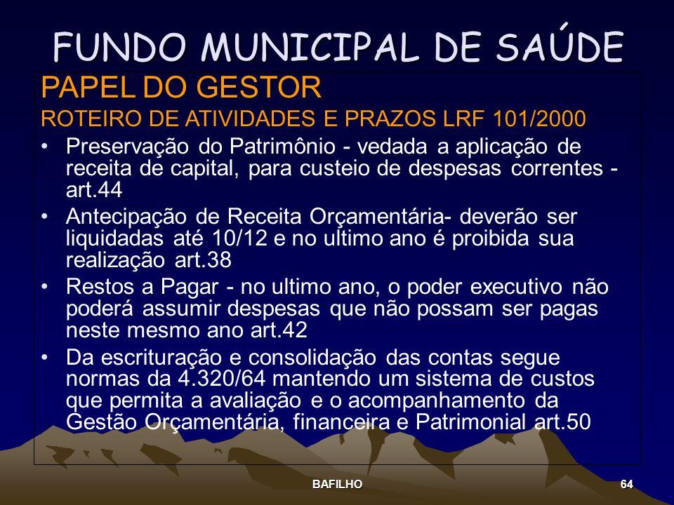 BAFILHO 64 FUNDO MUNICIPAL DE SAÚDE PAPEL DO GESTOR ROTEIRO DE ATIVIDADES E PRAZOS LRF 101/2000 Preservação do Patrimônio - vedada a aplicação de rece