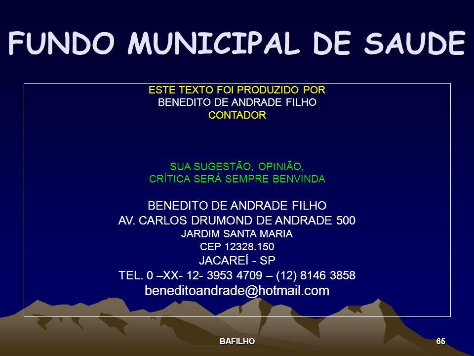 BAFILHO 65 FUNDO MUNICIPAL DE SAUDE ESTE TEXTO FOI PRODUZIDO POR BENEDITO DE ANDRADE FILHO CONTADOR SUA SUGESTÃO, OPINIÃO, CRÍTICA SERÁ SEMPRE BENVIND