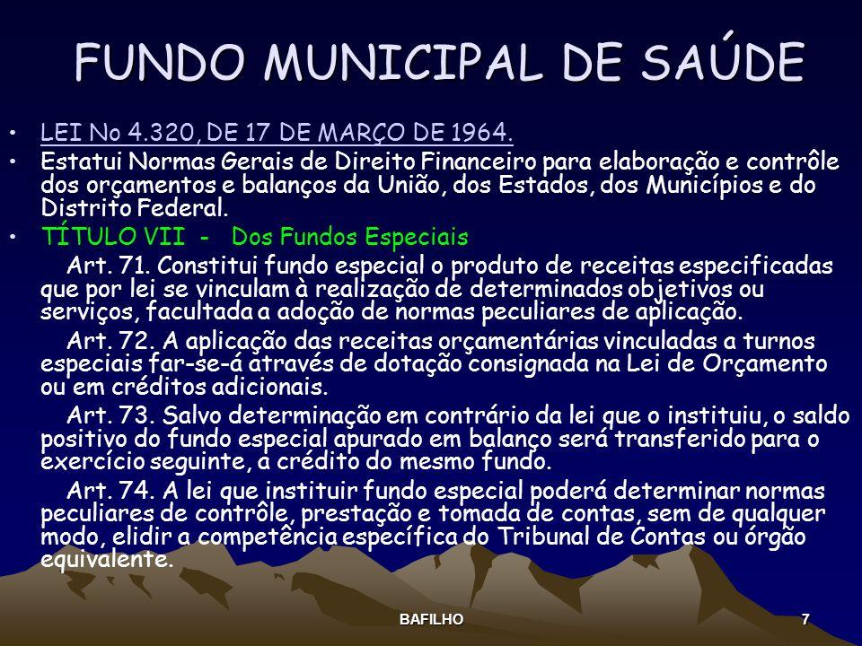 BAFILHO 7 FUNDO MUNICIPAL DE SAÚDE LEI No 4.320, DE 17 DE MARÇO DE 1964. Estatui Normas Gerais de Direito Financeiro para elaboração e contrôle dos or