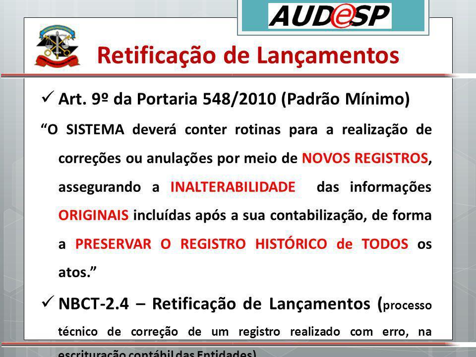 Retificação de Lançamentos Art. 9º da Portaria 548/2010 (Padrão Mínimo) O SISTEMA deverá conter rotinas para a realização de correções ou anulações po