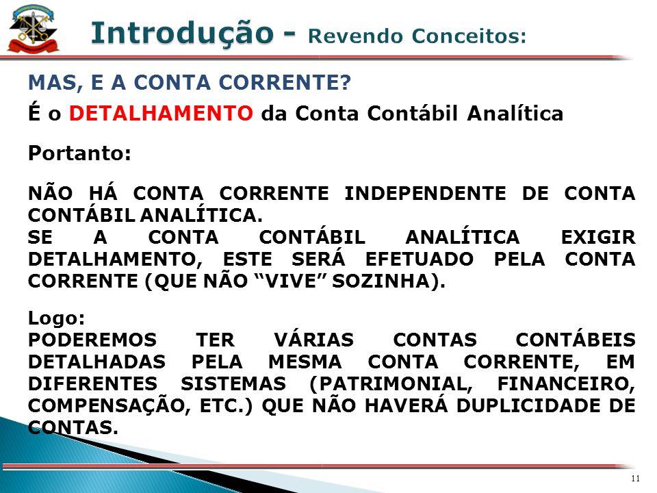 10 X CONTA CONTÁBIL Podem ser: Contas sintéticas: Representam o agrupamento de contas identificadas pela sua característica ou origem de forma consoli