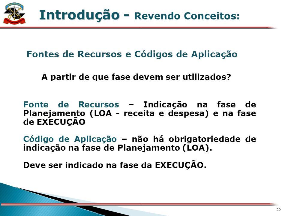 19 X Receitas – detalham, especificam e individualizam a Fonte de Recursos Despesas – Indicam qual o recurso financeiro utilizado para o Pagamento da