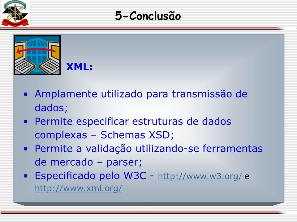 XML: Amplamente utilizado para transmissão de dados; Permite especificar estruturas de dados complexas – Schemas XSD; Permite a validação utilizando-s
