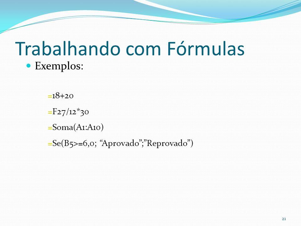 Trabalhando com Fórmulas Exemplos: =18+20 =F27/12*30 =Soma(A1:A10) =Se(B5>=6,0; Aprovado;Reprovado) 21