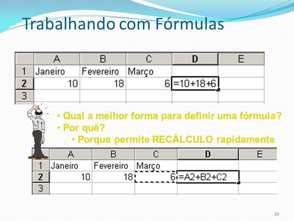 Trabalhando com Fórmulas 22 Qual a melhor forma para definir uma fórmula.