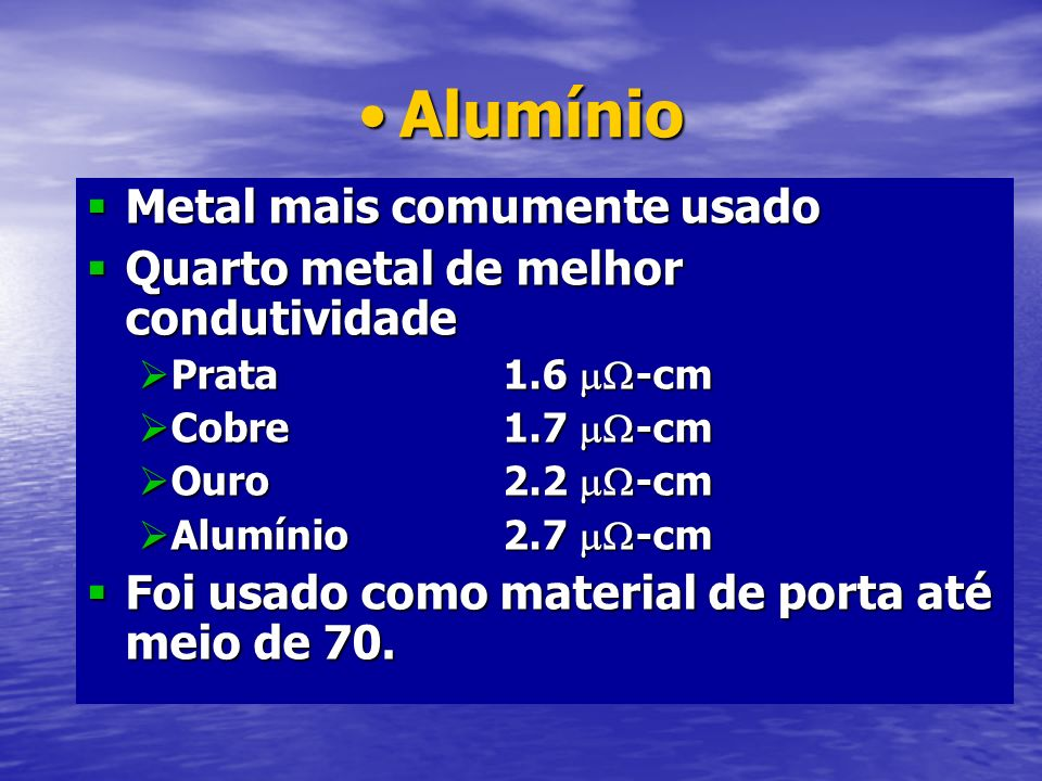 AlumínioAlumínio Metal mais comumente usado Metal mais comumente usado Quarto metal de melhor condutividade Quarto metal de melhor condutividade Prata