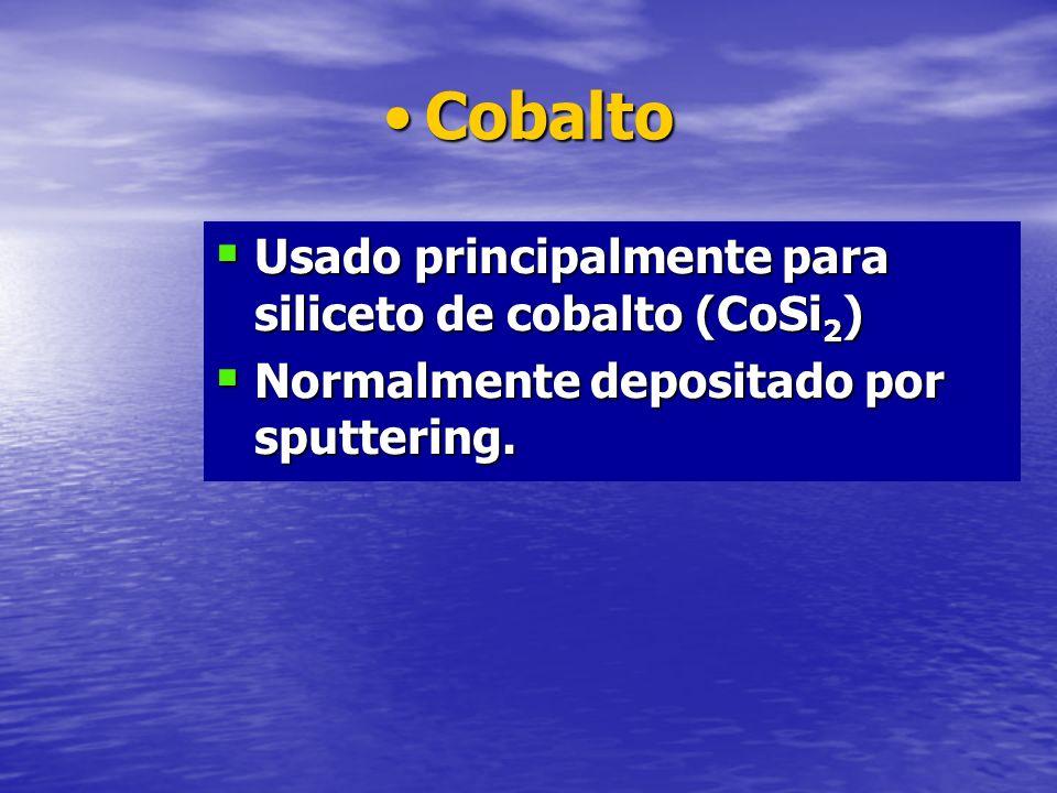 CobaltoCobalto Usado principalmente para siliceto de cobalto (CoSi 2 ) Usado principalmente para siliceto de cobalto (CoSi 2 ) Normalmente depositado