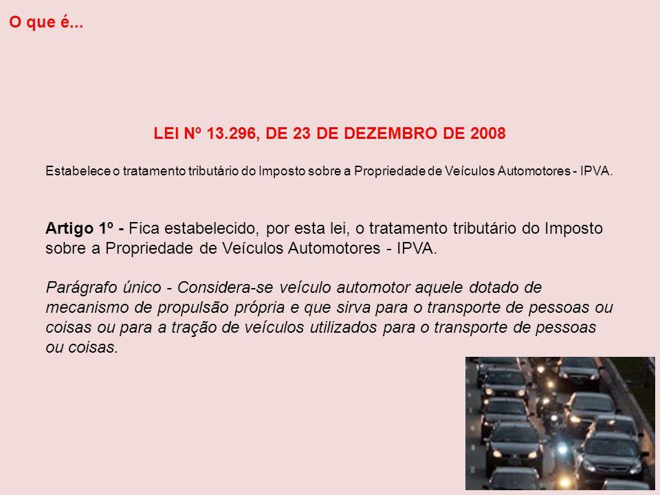 LEI Nº 13.296, DE 23 DE DEZEMBRO DE 2008 Estabelece o tratamento tributário do Imposto sobre a Propriedade de Veículos Automotores - IPVA. Artigo 1º -