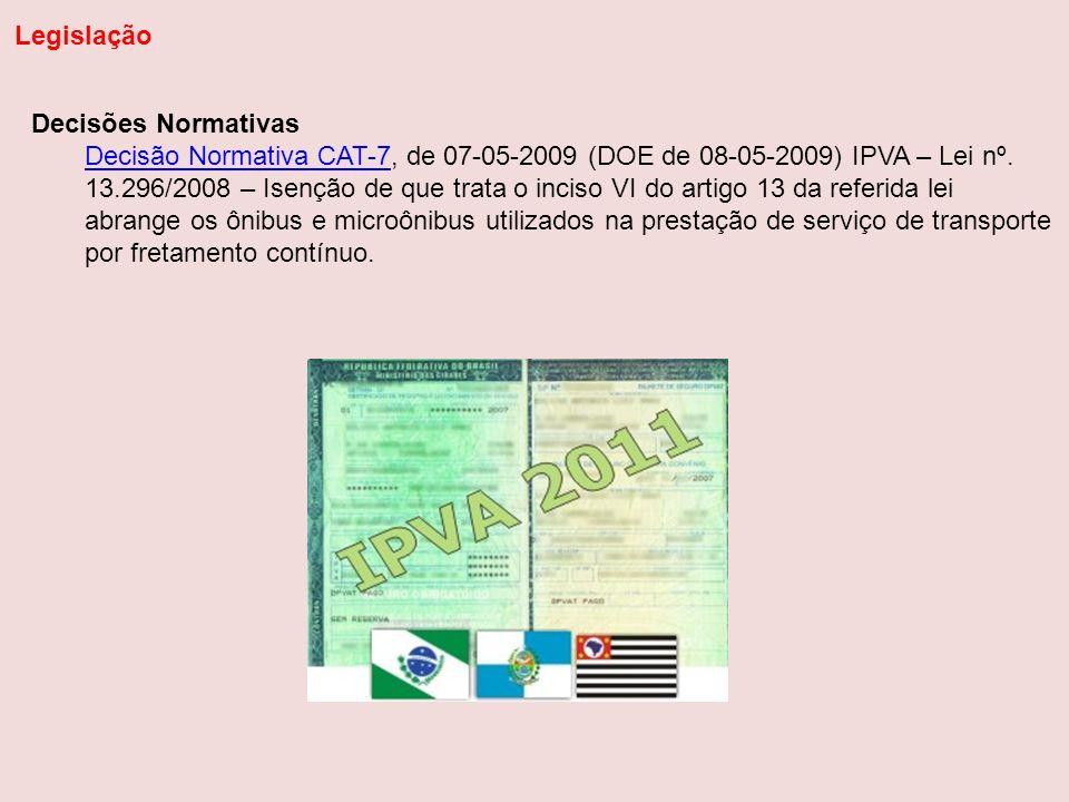 Decisões Normativas Decisão Normativa CAT-7Decisão Normativa CAT-7, de 07-05-2009 (DOE de 08-05-2009) IPVA – Lei nº. 13.296/2008 – Isenção de que trat