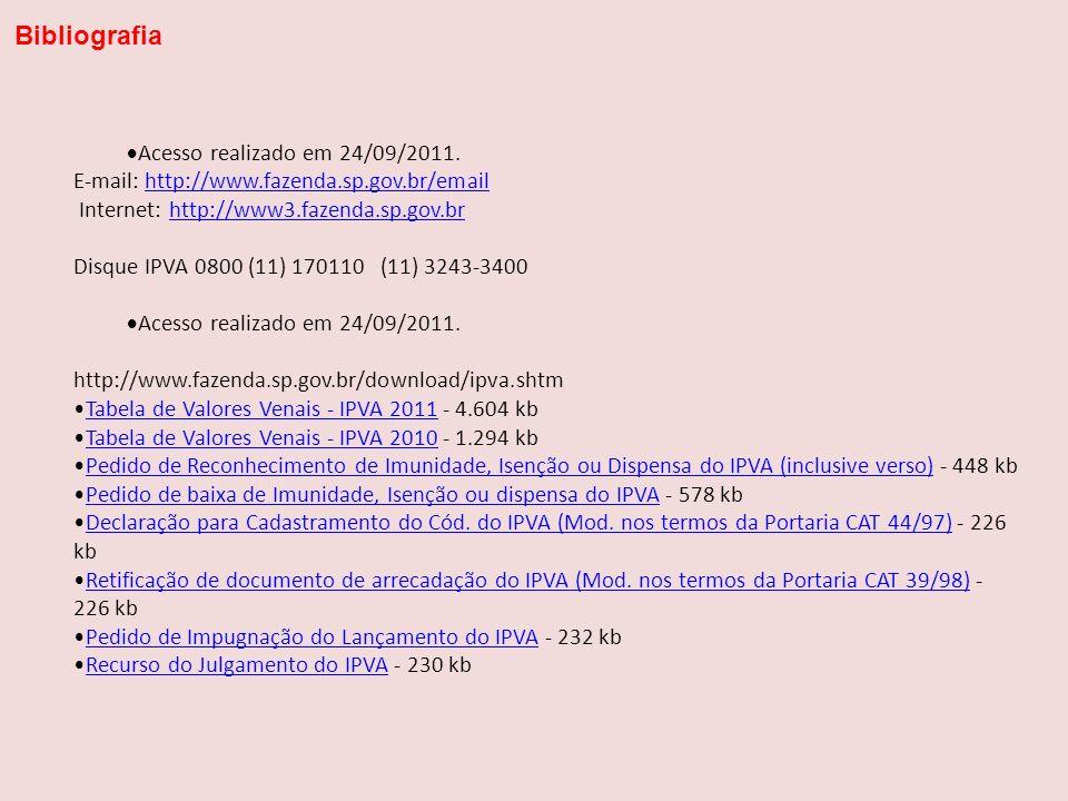 Acesso realizado em 24/09/2011. E-mail: http://www.fazenda.sp.gov.br/emailhttp://www.fazenda.sp.gov.br/email Internet: http://www3.fazenda.sp.gov.brht