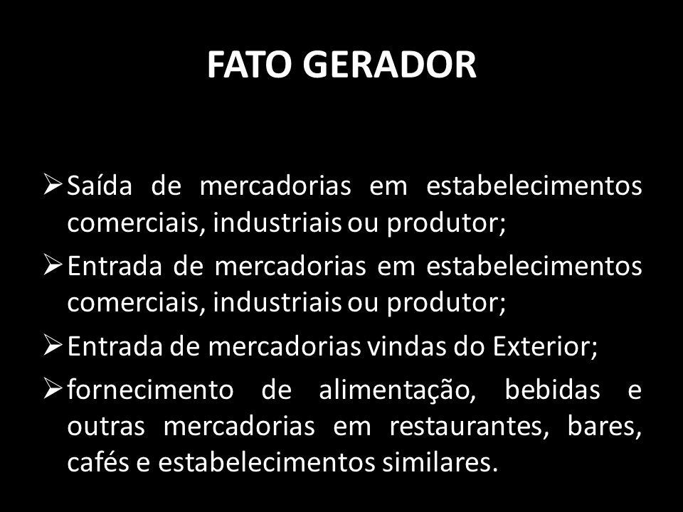 FATO GERADOR Saída de mercadorias em estabelecimentos comerciais, industriais ou produtor; Entrada de mercadorias em estabelecimentos comerciais, indu