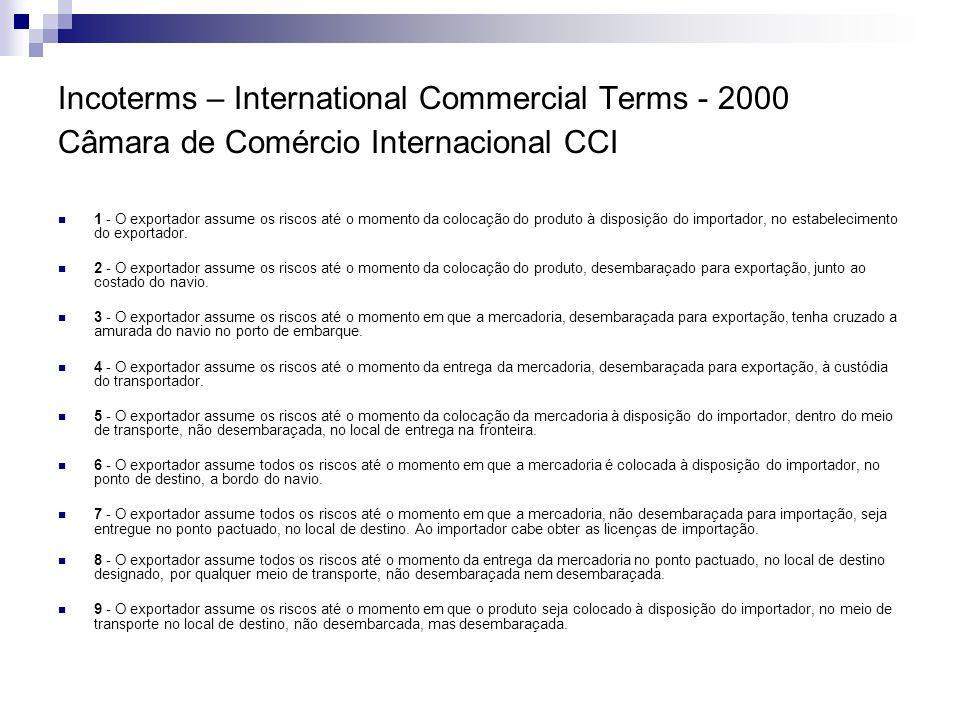 Incoterms – International Commercial Terms - 2000 Câmara de Comércio Internacional CCI 1 - O exportador assume os riscos até o momento da colocação do