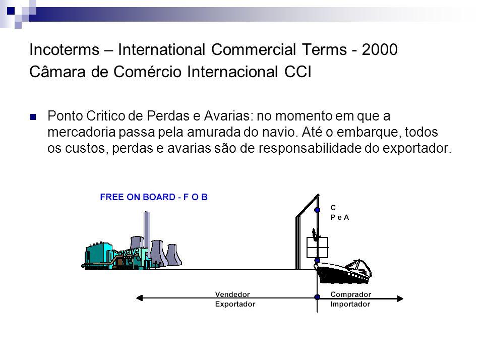 Incoterms – International Commercial Terms - 2000 Câmara de Comércio Internacional CCI Ponto Critico de Perdas e Avarias: no momento em que a mercador