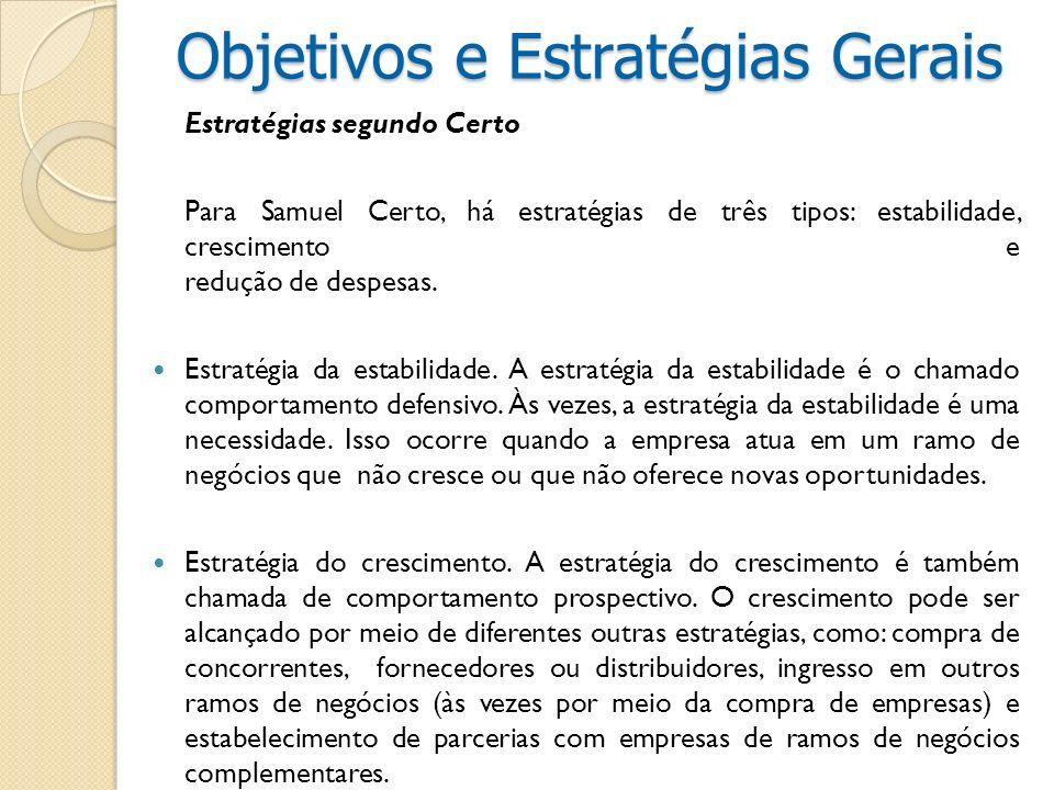 Estratégias segundo Certo Para Samuel Certo, há estratégias de três tipos: estabilidade, crescimento e redução de despesas. Estratégia da estabilidade