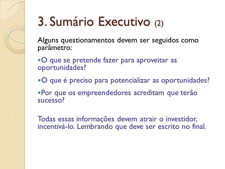 3. Sumário Executivo (2) Alguns questionamentos devem ser seguidos como parâmetro: O que se pretende fazer para aproveitar as oportunidades? O que é p