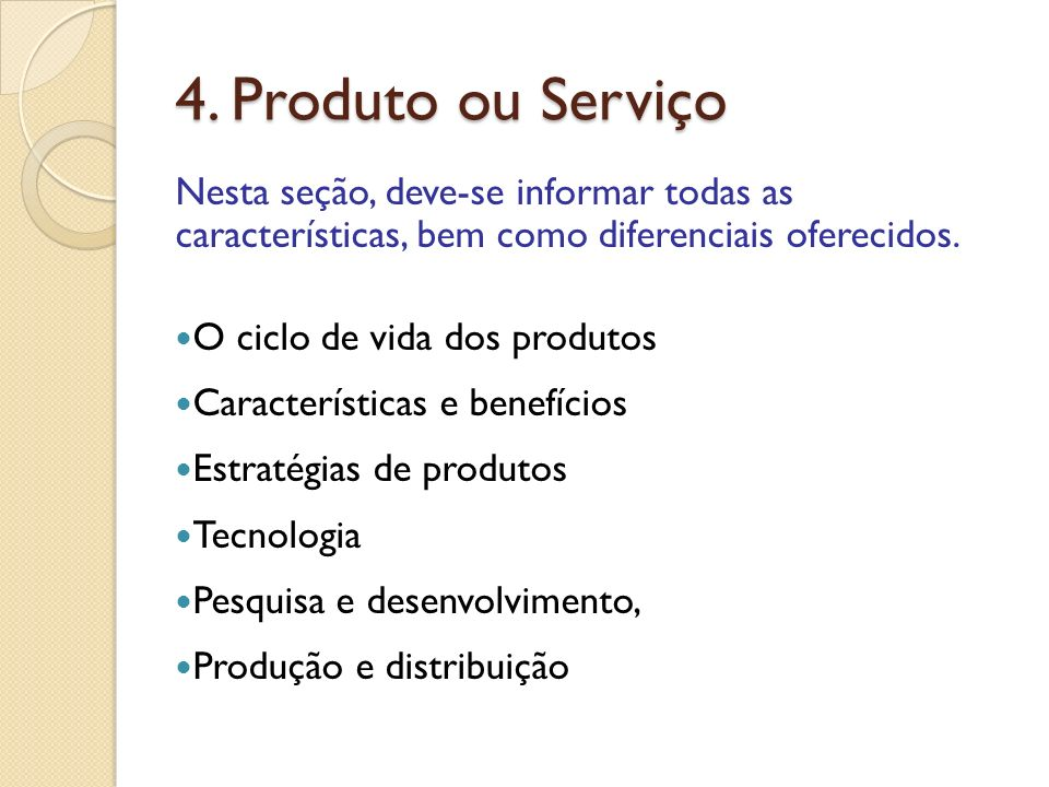 4. Produto ou Serviço Nesta seção, deve-se informar todas as características, bem como diferenciais oferecidos. O ciclo de vida dos produtos Caracterí