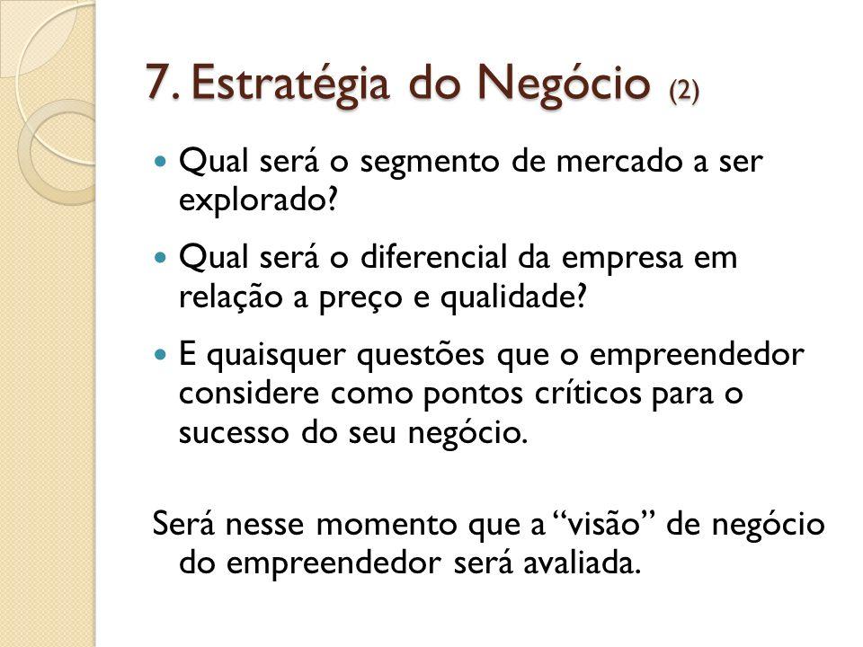 7. Estratégia do Negócio (2) Qual será o segmento de mercado a ser explorado? Qual será o diferencial da empresa em relação a preço e qualidade? E qua