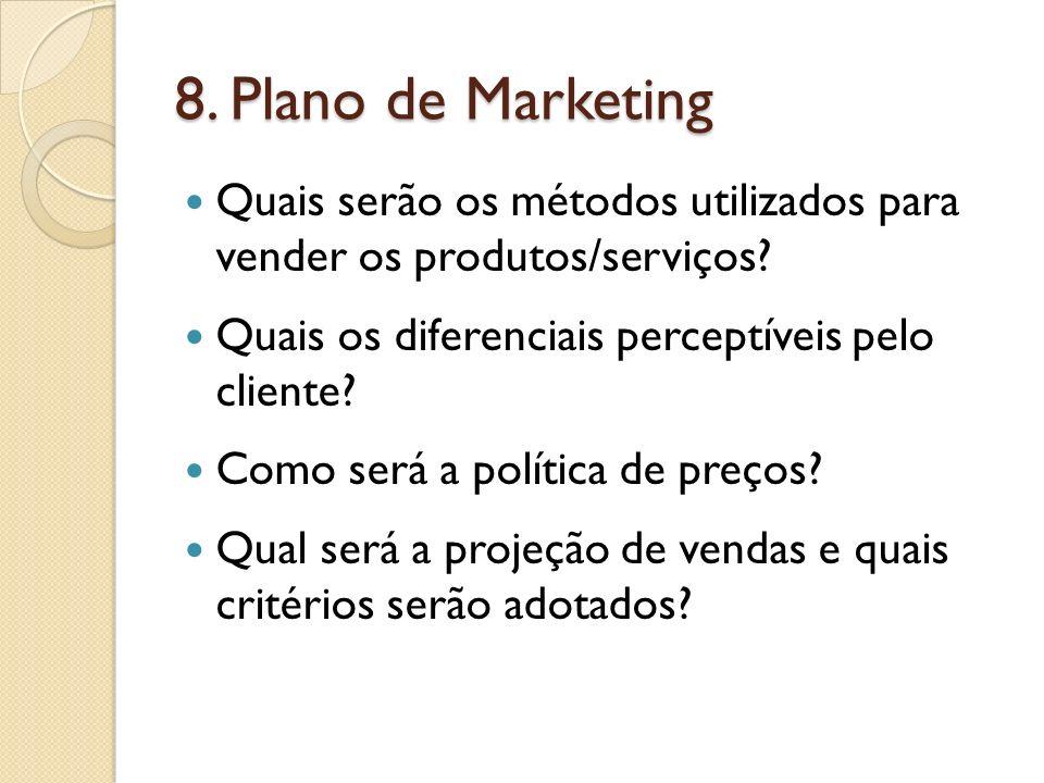 8. Plano de Marketing Quais serão os métodos utilizados para vender os produtos/serviços? Quais os diferenciais perceptíveis pelo cliente? Como será a