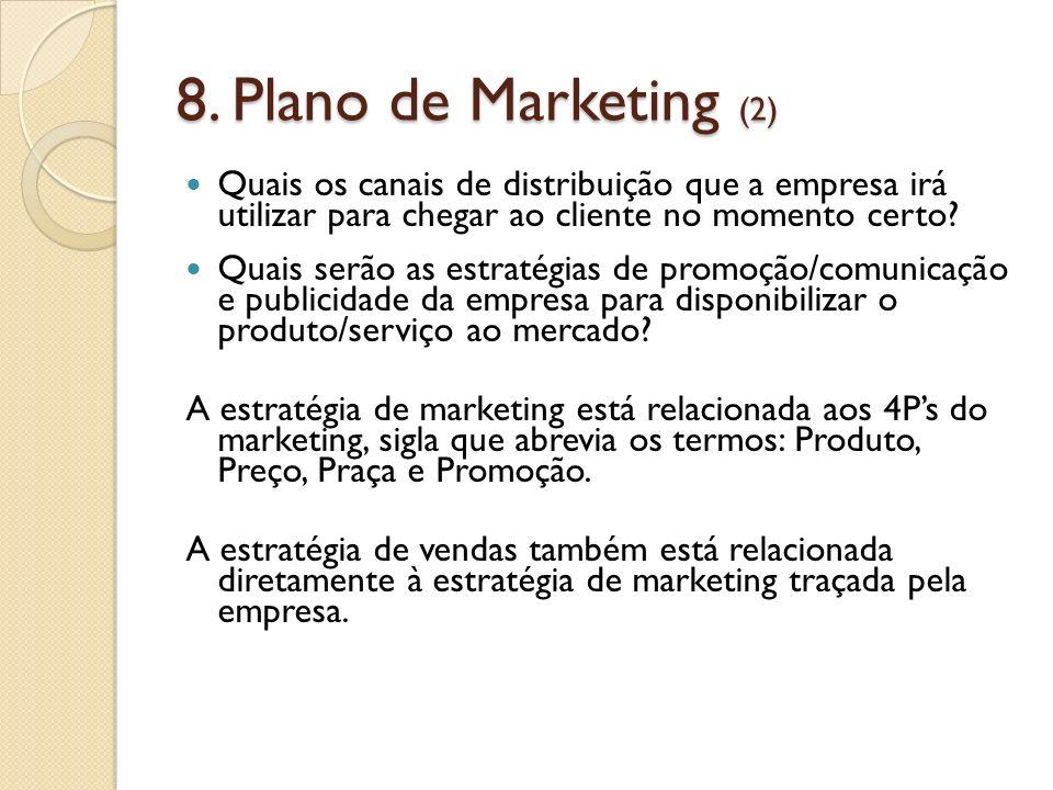 8. Plano de Marketing (2) Quais os canais de distribuição que a empresa irá utilizar para chegar ao cliente no momento certo? Quais serão as estratégi