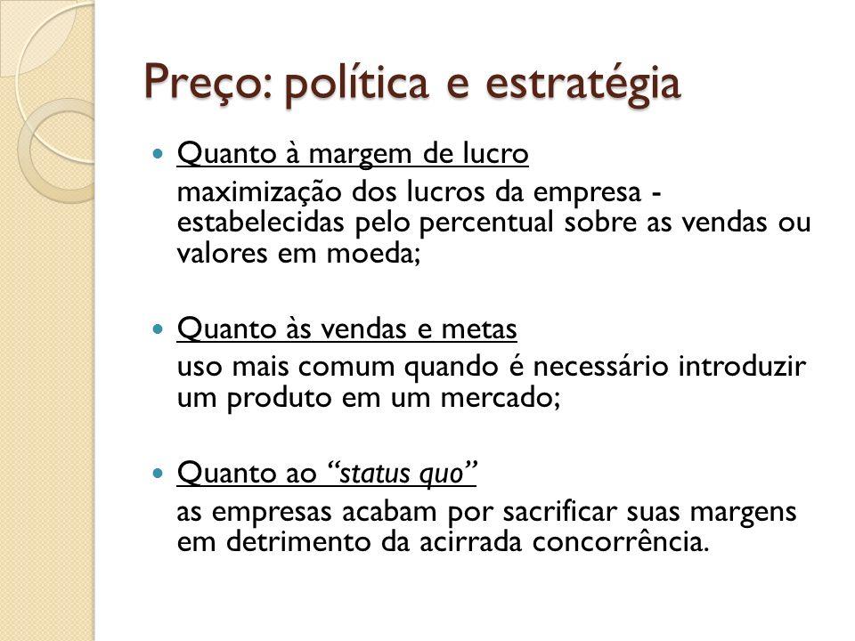 Preço: política e estratégia Quanto à margem de lucro maximização dos lucros da empresa - estabelecidas pelo percentual sobre as vendas ou valores em