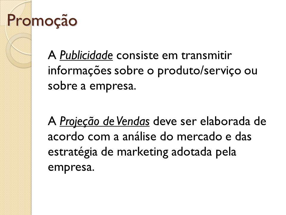 Promoção A Publicidade consiste em transmitir informações sobre o produto/serviço ou sobre a empresa. A Projeção de Vendas deve ser elaborada de acord
