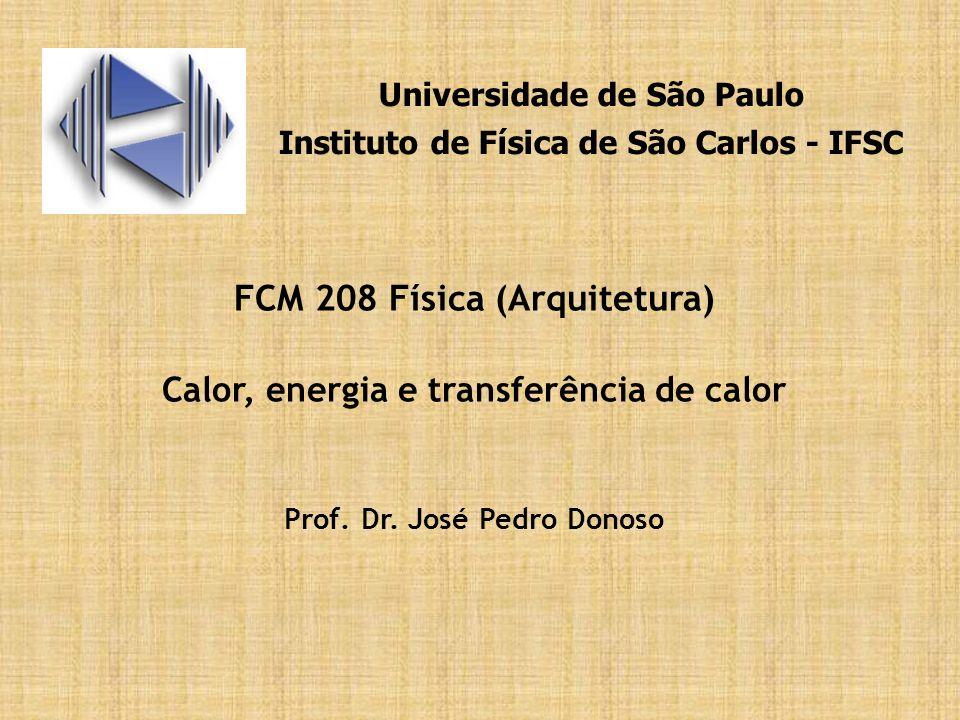 FCM 208 Física (Arquitetura) Calor, energia e transferência de calor Prof. Dr. José Pedro Donoso Universidade de São Paulo Instituto de Física de São