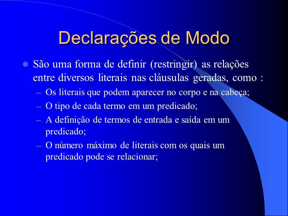 Declarações de Modo Restringindo o número o de relações entre predicados Parâmetro de Recall : – A declaração modeb (e/ou modeh) para um literal p permitem definir o número máximo de possíveis instanciações para os termos de saída de p.