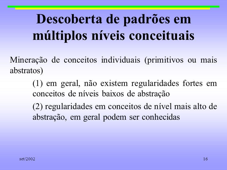 set/200216 Descoberta de padrões em múltiplos níveis conceituais Mineração de conceitos individuais (primitivos ou mais abstratos) (1) em geral, não e