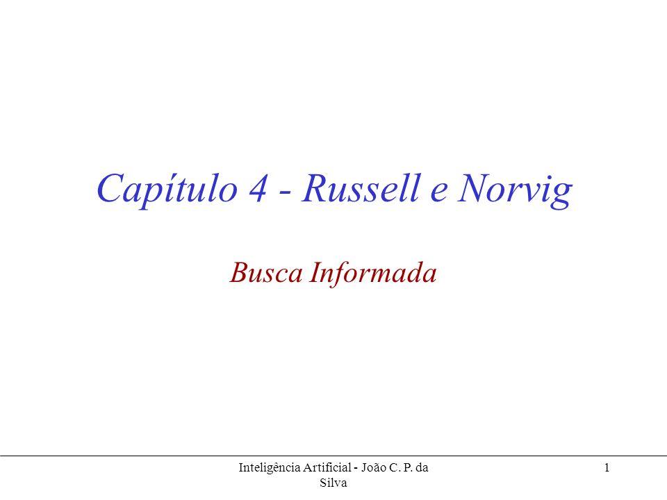 Inteligência Artificial - João C. P. da Silva 1 Capítulo 4 - Russell e Norvig Busca Informada
