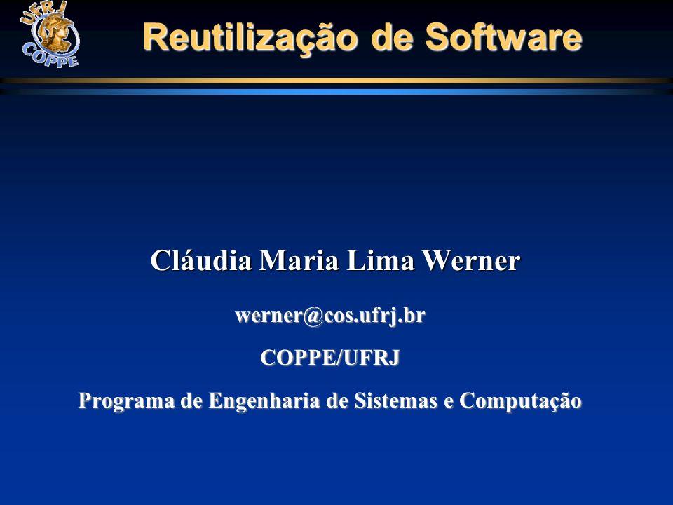 Reutilização de Software Cláudia Maria Lima Werner werner@cos.ufrj.brCOPPE/UFRJ Programa de Engenharia de Sistemas e Computação