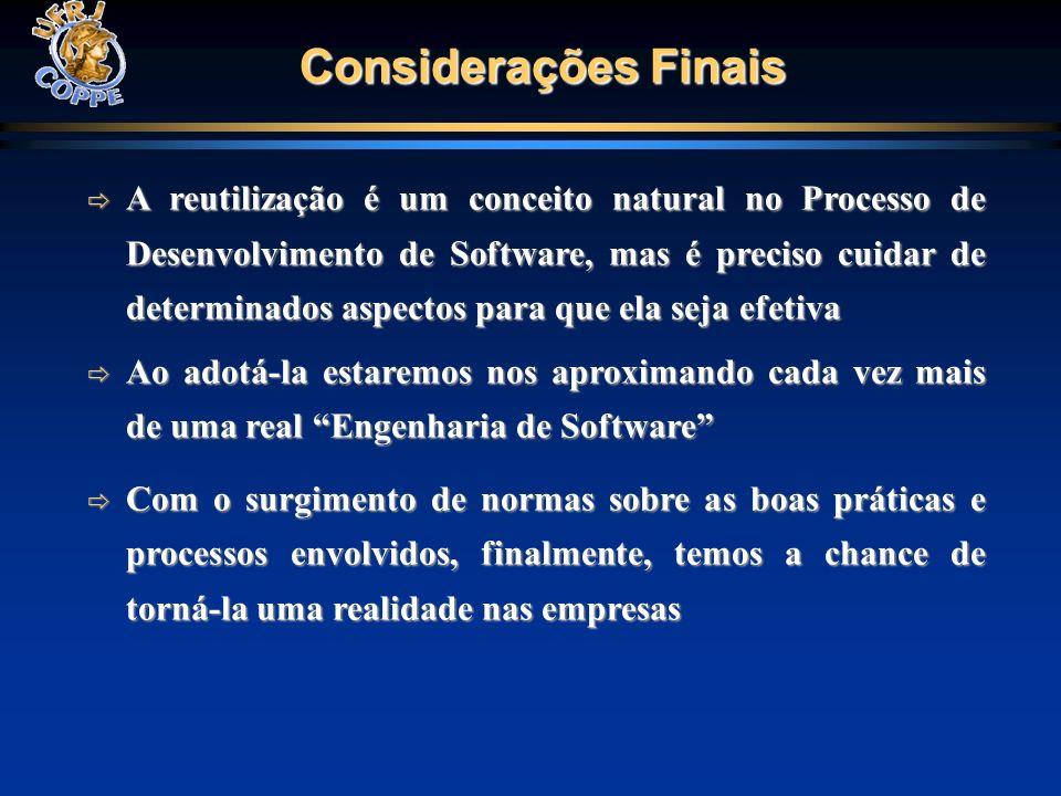 Considerações Finais A reutilização é um conceito natural no Processo de Desenvolvimento de Software, mas é preciso cuidar de determinados aspectos pa
