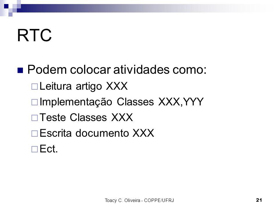 RTC Podem colocar atividades como: Leitura artigo XXX Implementação Classes XXX,YYY Teste Classes XXX Escrita documento XXX Ect. Toacy C. Oliveira - C
