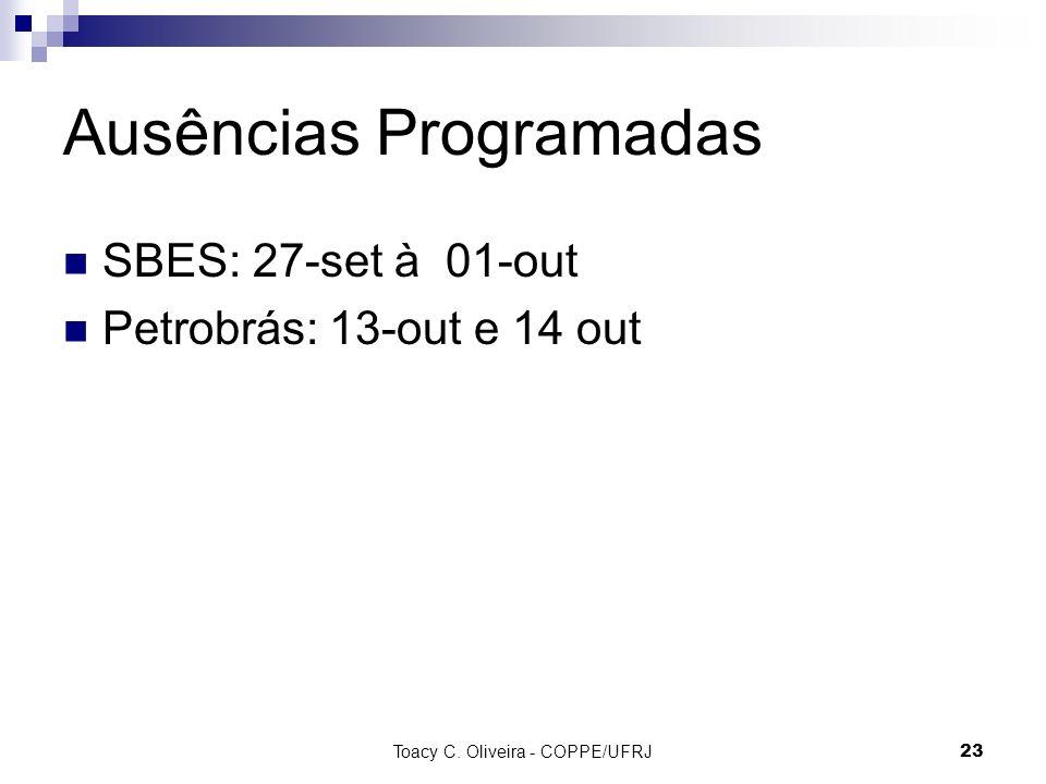 Ausências Programadas SBES: 27-set à 01-out Petrobrás: 13-out e 14 out Toacy C. Oliveira - COPPE/UFRJ 23