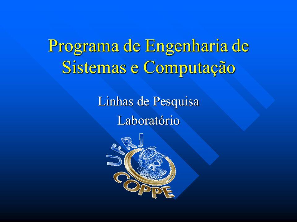 Programa de Engenharia de Sistemas e Computação Linhas de Pesquisa Laboratório